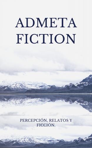 Admeta Fiction / Percepción, Relatos y Ficción