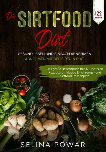 Die Sirtfood Diät - Gesund leben und einfach abnehmen