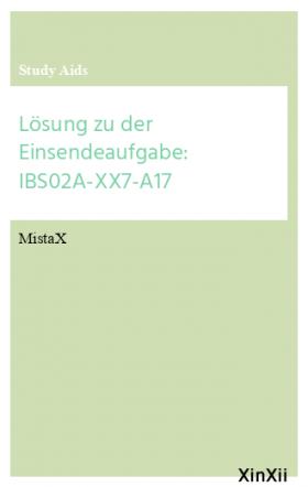 Lösung zu der Einsendeaufgabe: IBS02A-XX7-A17