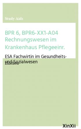 BPR 6, BPR6-XX1-A04 Rechnungswesen im Krankenhaus Pflegeeinr.