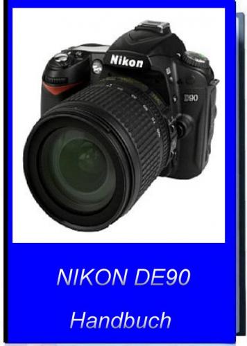 Nikon D90 Handbuch und Anleitung 300 Seiten