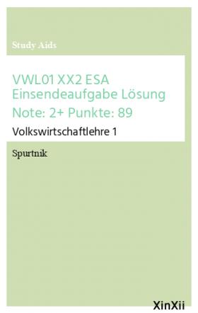 VWL01 XX2 ESA Einsendeaufgabe Lösung Note: 2+ Punkte: 89