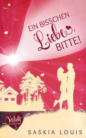 Ein bisschen Liebe, bitte! (Verliebt in Eden Bay 5)