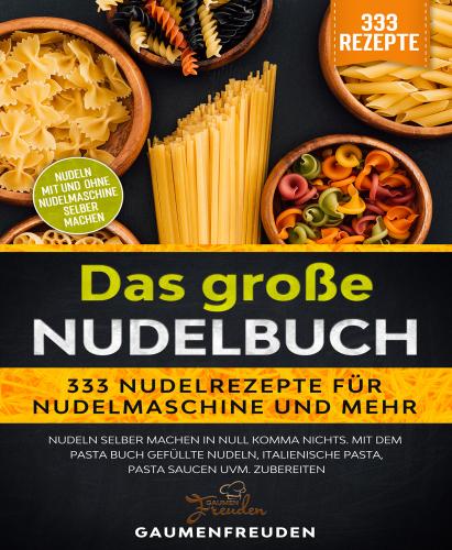Das große Nudelbuch – 333 Nudelrezepte für Nudelmaschine