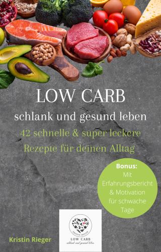 Low Carb Rezeptbuch - schlank und gesund leben