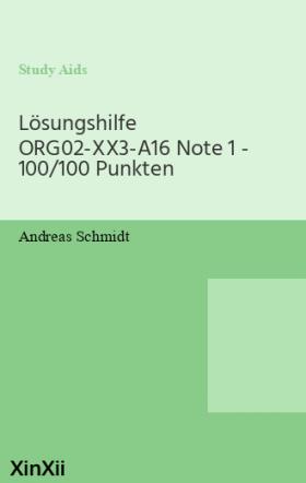 Lösungshilfe ORG02-XX3-A16 Note 1 - 100/100 Punkten