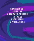 QUANTUM DOT CELLULAR AUTOMATA PROCESS IN IMAGE PROCESSING TECH