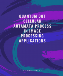 QUANTUM DOT CELLULAR AUTOMATA PROCESS IN IMAGE PROCESSING TECH