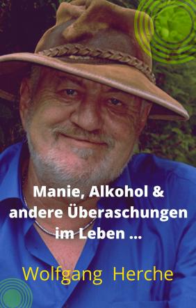 Manie, Alkohol & andere Überraschungen im Leben