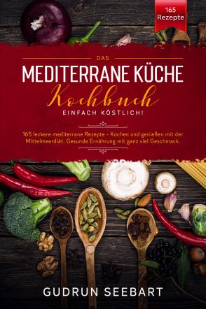 Das Mediterrane Küche Kochbuch