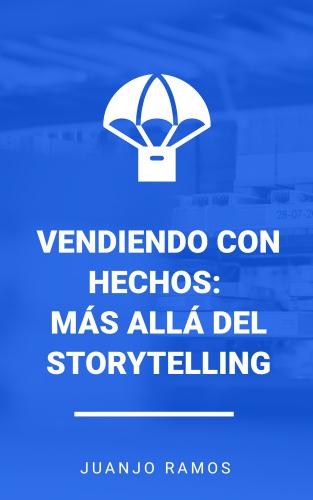 Vendiendo con hechos: Más allá del Storytelling
