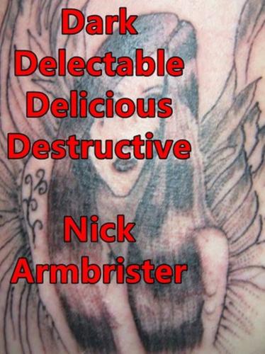 DARK DELECTABLE DELICIOUS DESTRUCTIVE