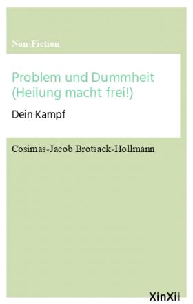 Problem und Dummheit (Heilung macht frei!)