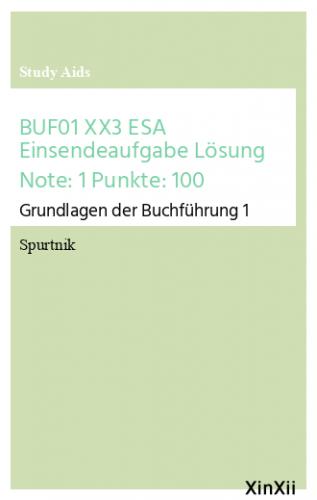BUF01 XX3 ESA Einsendeaufgabe Lösung Note: 1 Punkte: 100