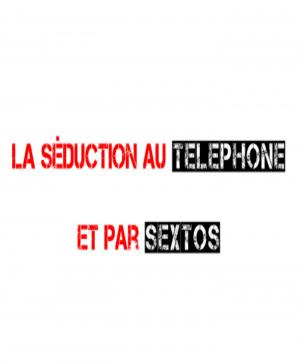La seduction au telephone et par sextos