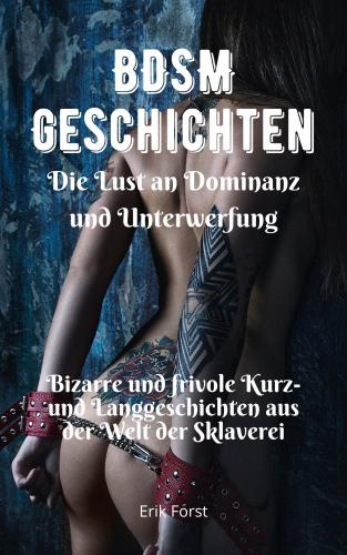 BDSM Geschichten - Die Lust an Dominanz und Unterwerfung