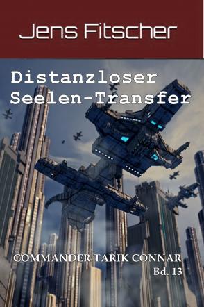Distanzloser Seelen-Transfer (Commander Tarik Connar Bd.13)