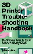 3D Printer Troubleshooting Handbook