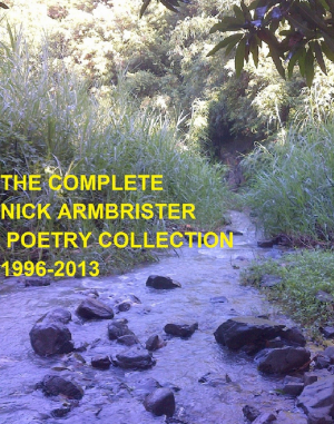 The Complete Nick Armbrister Poetry Collection 1996 - 2013