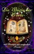 Die Magie der Worte - mit Übungen zur magischen Praxis