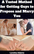 A Tested Method for Getting Guys to Propose and Marry You