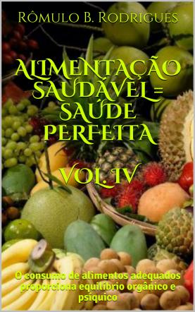 ALIMENTAÇÃO SAUDÁVEL = SAÚDE PERFEITA - VOL.IV