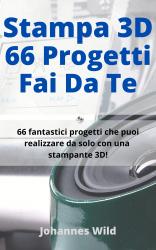 Stampa 3D   66 Progetti Fai da Te