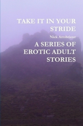 TAKE IT IN YOUR STRIDE A SERIES OF EROTIC ADULT STORIES