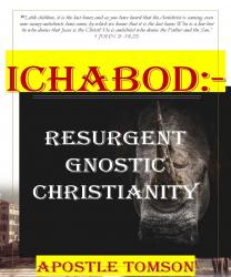 ICHABOD:-RESURGENT GNOSTIC CHRISTIANITY