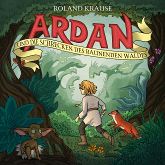 Ardan und die Schrecken des raunenden Waldes