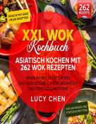 XXL Wok Kochbuch – Asiatisch kochen mit 262 Wok Rezepten
