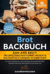 Brot Backbuch – Ran ans Brot! 180 Brotbackautomat Rezepte