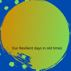 Our Resilient days in old times