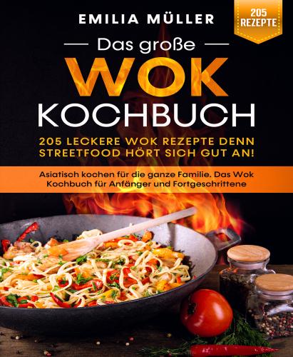Das große Wok Kochbuch – 205 leckere Wok Rezepte