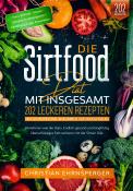 Die Sirtfood Diät – Mit 202 leckeren Rezepten den Stoffwechsel