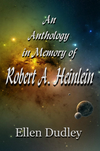 An Anthology  in Memory of  Robert A. Heinlein