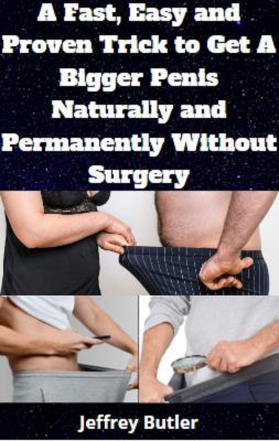 A Fast, Easy And Proven Trick To Get A Bigger Penis Naturally
