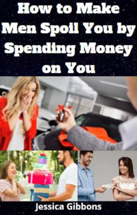 How To Make Men Spoil You By Spending Money On You
