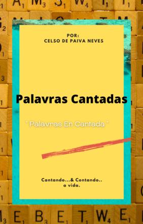 """"""" PALAVRAS...CANTADA. """""""