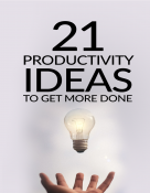 21 Productivity Ideas To Get More Done