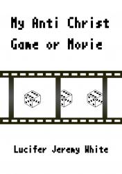My Anti Christ Game or Movie
