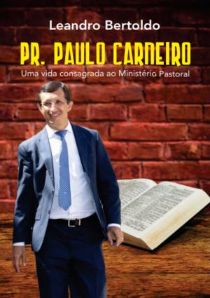 Pr. Paulo Carneiro: Uma Vida Consagrada ao Ministério Pastoral