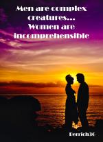 Men are complex creatures, women are incomprehensible