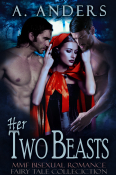 Her Two Beasts: MMF Bisexual Romance Fairy Tale Collection