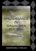 Spaziergänge zu magischen Plätzen - Cornwall