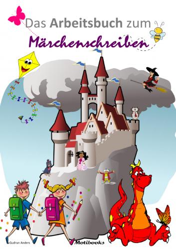 Das Arbeitsbuch zum Märchenschreiben