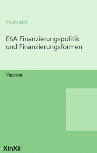 ESA Finanzierungspolitik und Finanzierungsformen