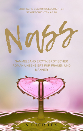 Nass - Erotische Sex Kurzgeschichten