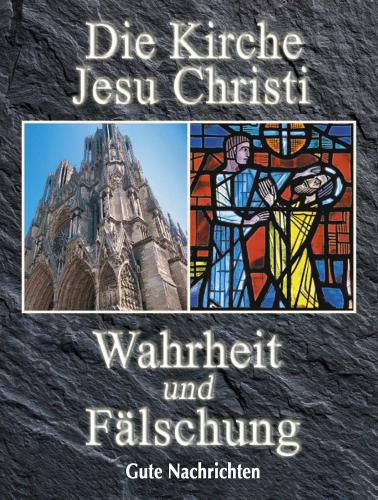 Die Kirche Jesu Christi: Wahrheit und Fälschung