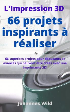 L'Impression 3D | 66 projets inspirants à réaliser